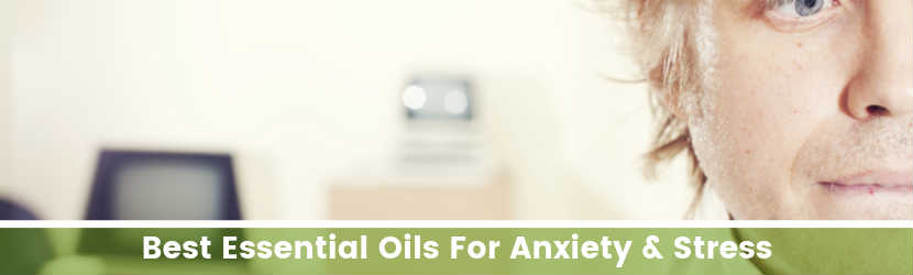 Best Essential Oils For Anxiety & Stress