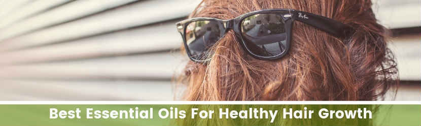 Best Essential Oils For Healthy Hair Growth