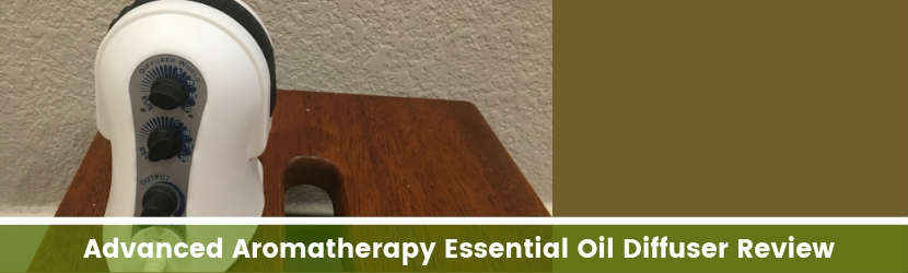 Advanced Aromatherapy Essential Oil Diffuser Review